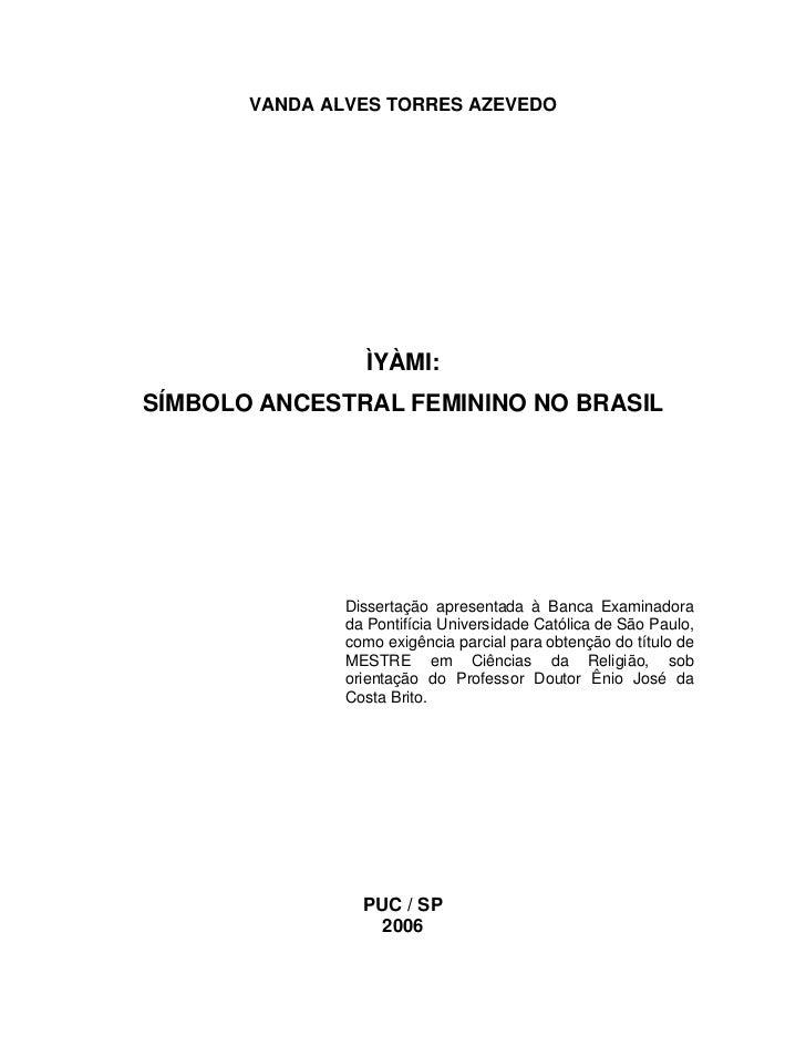 VANDA ALVES TORRES AZEVEDO                  ÌYÀMI:SÍMBOLO ANCESTRAL FEMININO NO BRASIL               Dissertação apresenta...