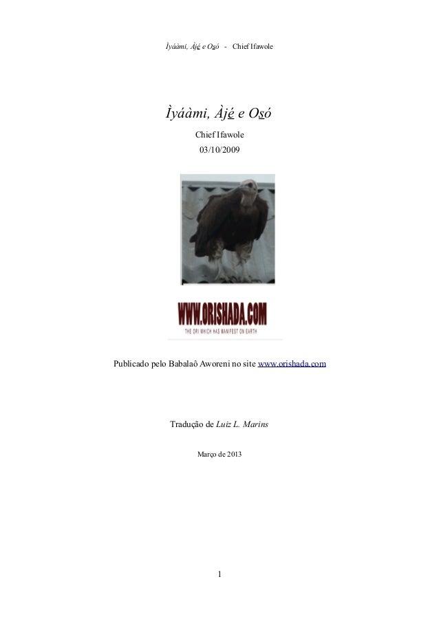 Ìyáàmi, Àjé e Osó - Chief Ifawole Ìyáàmi, Àjé e Osó Chief Ifawole 03/10/2009 Publicado pelo Babalaô Aworeni no site www.or...