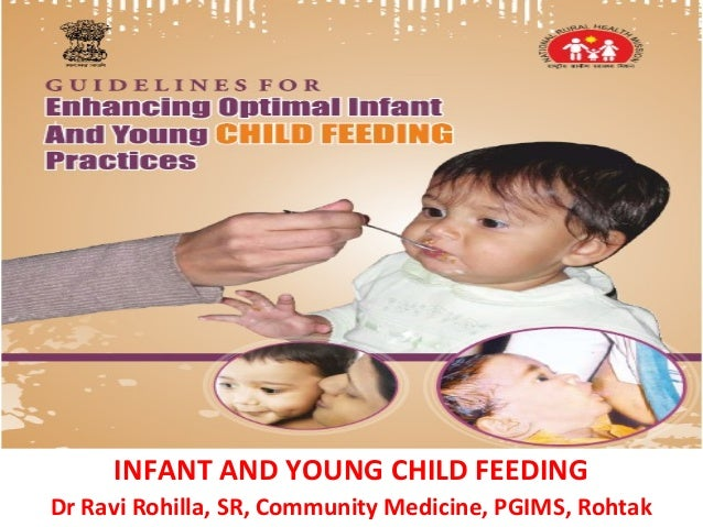INFANT AND YOUNG CHILD FEEDING  Dr Ravi Rohilla, SR, Community Medicine, PGIMS, Rohtak