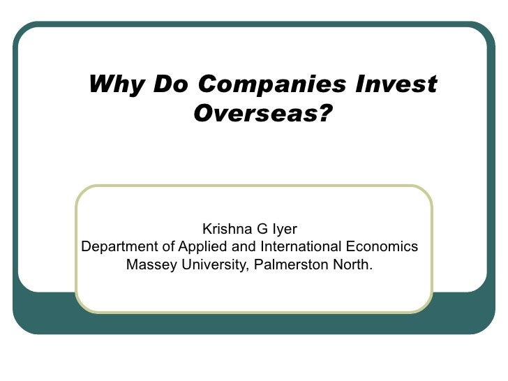 Why Do Companies Invest Overseas? Krishna G Iyer Department of Applied and International Economics Massey University, Palm...