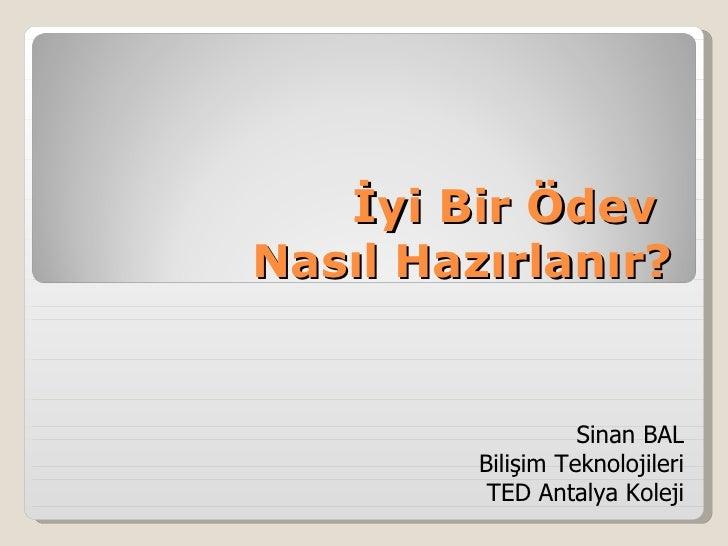 İyi Bir Ödev  Nasıl Hazırlanır? Sinan BAL Bilişim Teknolojileri TED Antalya Koleji