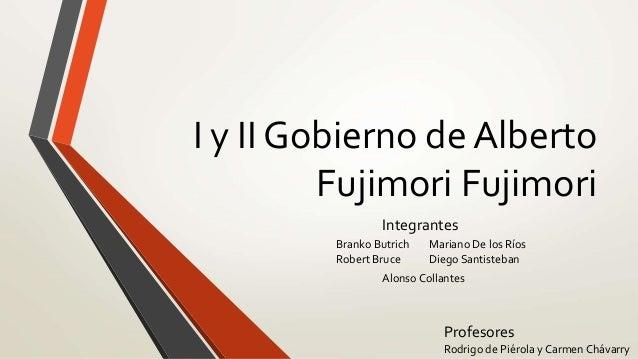 I y II Gobierno de Alberto  Fujimori Fujimori  Integrantes  Mariano De los Ríos  Diego Santisteban  Branko Butrich  Robert...