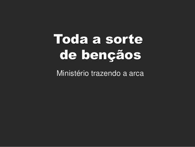 Toda a sorte de bençãos Ministério trazendo a arca