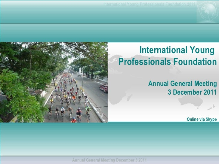 International Young  Professionals  Foundation Annual General Meeting 3 December 2011 Online via Skype