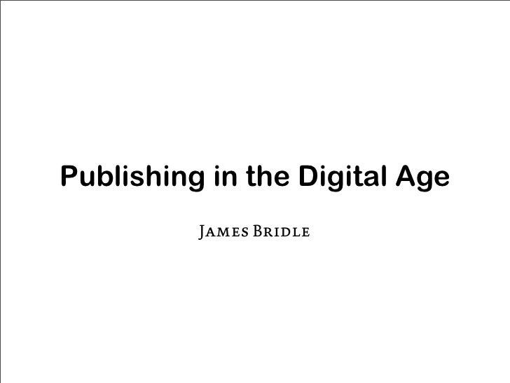 Publishing in the Digital Age Publishing in the Digital Age            James Bridle            James Bridle