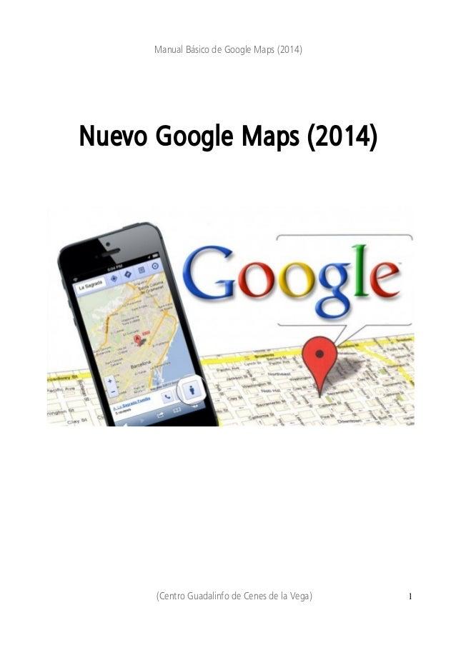 Manual Básico de Google Maps (2014)  Nuevo Google Maps (2014)  (Centro Guadalinfo de Cenes de la Vega) 1