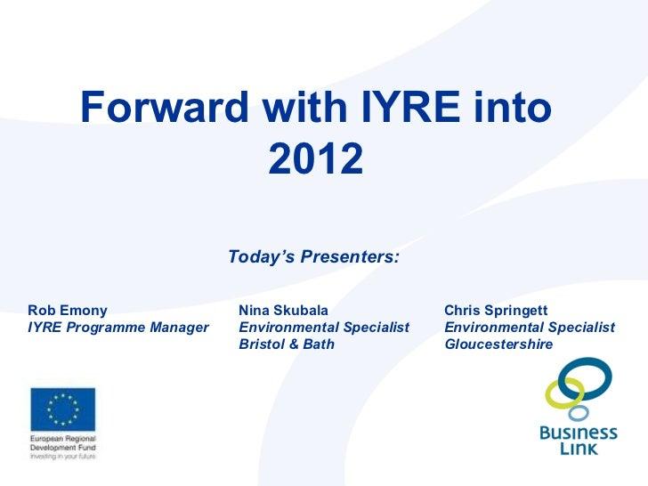 Forward with IYRE into              2012                         Today's Presenters:Rob Emony                 Nina Skubala...