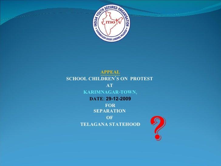 APPEAL SCHOOL CHILDREN'S ON  PROTEST  AT  KARIMNAGAR-TOWN, DATE:  29-12-2009 FOR SEPARATION  OF  TELAGANA STATEHOOD ?