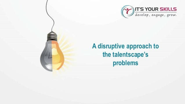 A disruptive approach to the talentscape's problems