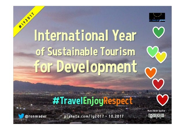@ r o n m a d e r p l a n e t a . c o m / i y 2 0 1 7 • 0 1 . 2 0 1 7 International Year of Sustainable Tourism for Develo...