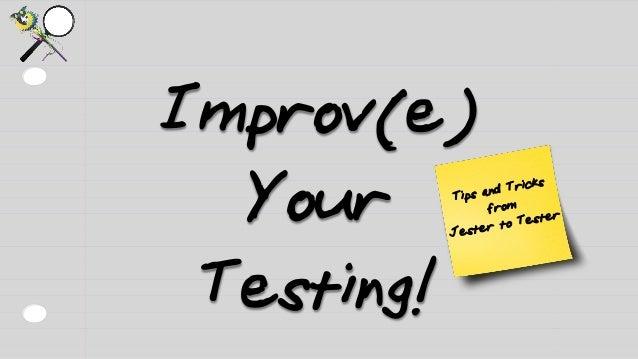Improv[(e)] Your Testing!