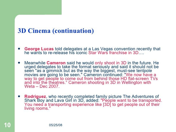 3D Cinema (continuation) <ul><li>George Lucas  told delegates at a Las Vegas convention recently that he wants to re-relea...