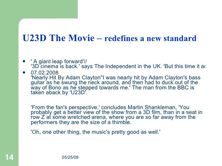 U23D The Movie –  redefines a new standard <ul><li>' A giant leap forward' // '3D cinema is back.' says The Independent i...