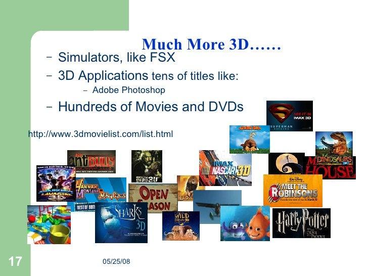Much More 3D…… <ul><ul><li>Simulators, like FSX   </li></ul></ul><ul><ul><li>3D Applications  tens of titles like: </li></...
