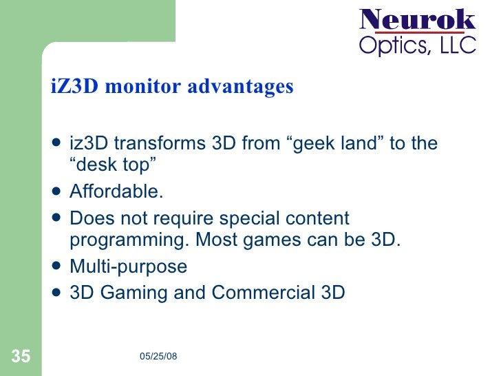 """iZ3D monitor advantages <ul><li>iz3D transforms 3D from """"geek land"""" to the """"desk top"""" </li></ul><ul><li>Affordable. </li><..."""