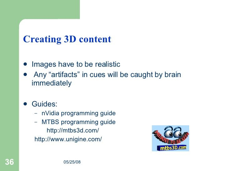 """Creating 3D content <ul><li>Images have to be realistic </li></ul><ul><li>Any """"artifacts"""" in cues will be caught by brain ..."""