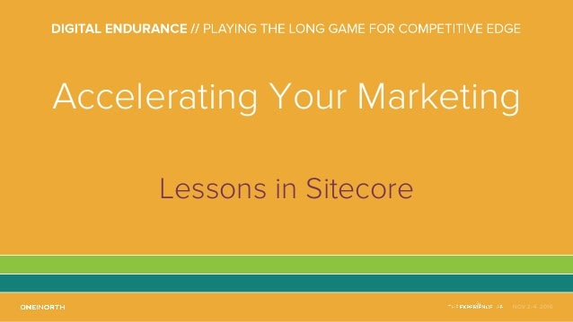 NOV 2-4, 2016 Accelerating Your Marketing Lessons in Sitecore