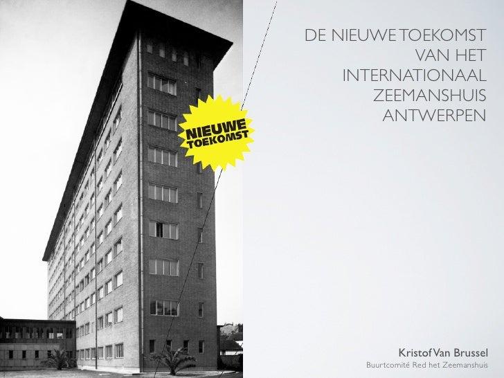 DE NIEUWE TOEKOMST             VAN HET     INTERNATIONAAL        ZEEMANSHUIS         ANTWERPEN                   Kristof V...