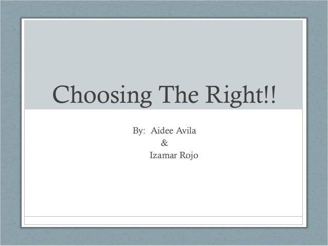 Choosing The Right!! By: Aidee Avila & Izamar Rojo