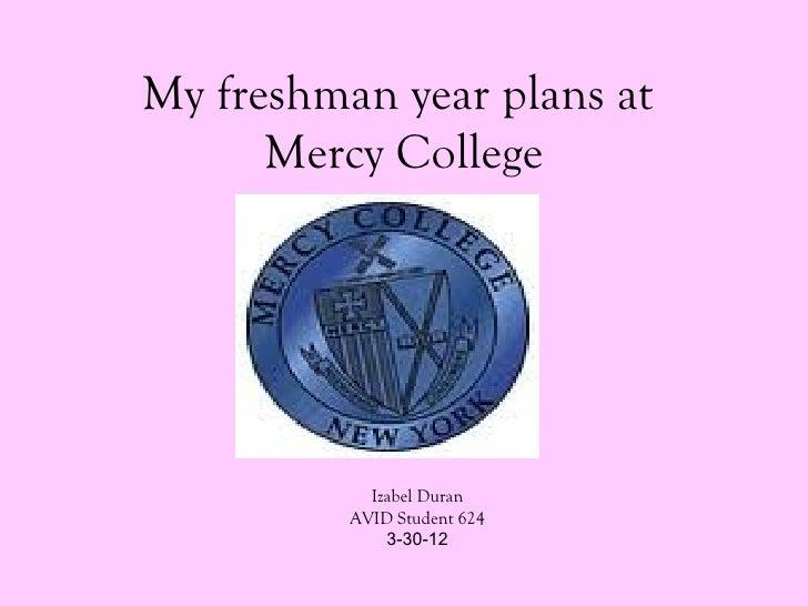My freshman year plans at      Mercy College            Izabel Duran          AVID Student 624              3-30-12