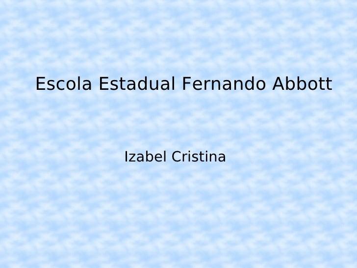 Escola Estadual Fernando Abbott Izabel Cristina