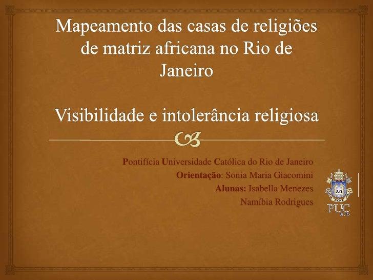 Pontifícia Universidade Católica do Rio de Janeiro              Orientação: Sonia Maria Giacomini                        A...