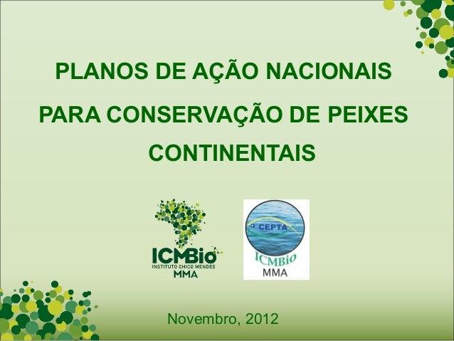 PLANOS DE AÇÃO NACIONAISPARA CONSERVAÇÃO DE PEIXES       CONTINENTAIS         Novembro, 2012