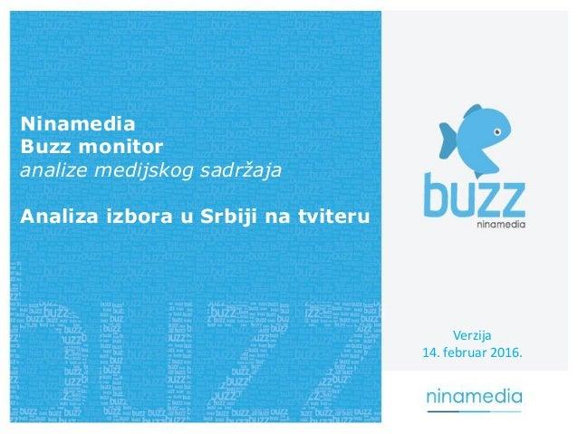 Ninamedia Buzz monitor analize medijskog sadržaja Analiza izbora u Srbiji na tviteru Verzija 14. februar 2016.