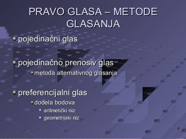 PRAVO GLASA – METODE GLASANJA pojedinačni glas pojedinačno prenosiv glas metoda alternativnog glasanja  preferencijalni gl...
