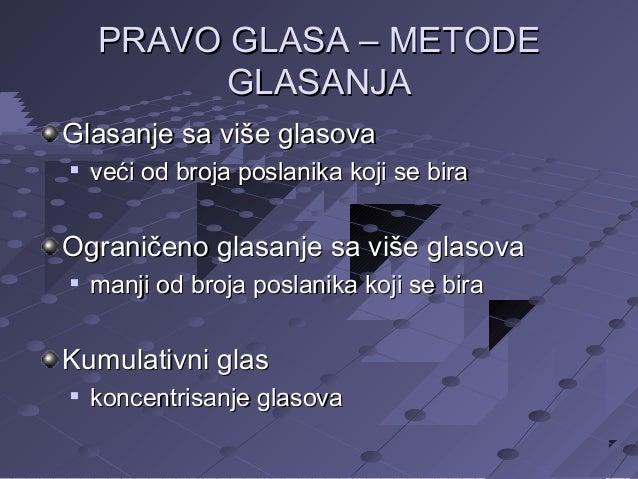 PRAVO GLASA – METODE GLASANJA Glasanje sa više glasova   veći od broja poslanika koji se bira  Ograničeno glasanje sa viš...