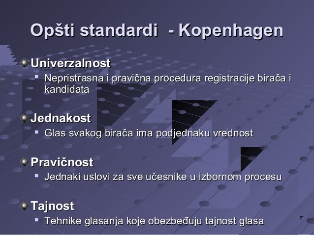 Opšti standardi - Kopenhagen Univerzalnost   Nepristrasna i pravična procedura registracije birača i kandidata  Jednakost...