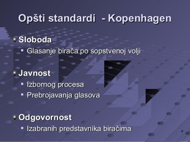 Opšti standardi - Kopenhagen Sloboda   Glasanje birača po sopstvenoj volji  Javnost    Izbornog procesa Prebrojavanja g...