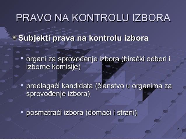 PRAVO NA KONTROLU IZBORA Subjekti prava na kontrolu izbora       organi za sprovođenje izbora (birački odbori i izborne...