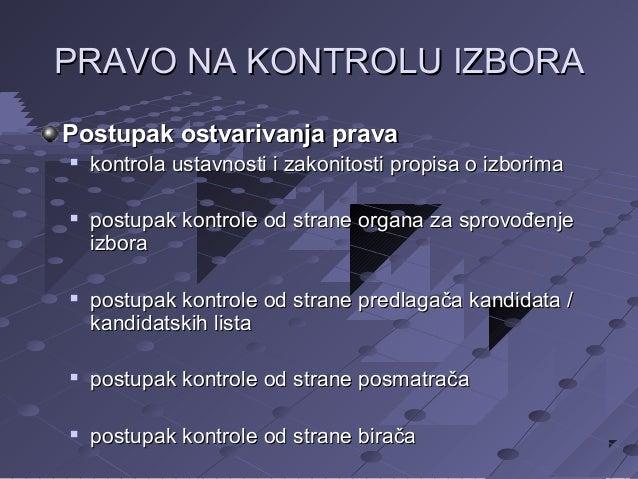 PRAVO NA KONTROLU IZBORA Postupak ostvarivanja prava       kontrola ustavnosti i zakonitosti propisa o izborima postupa...
