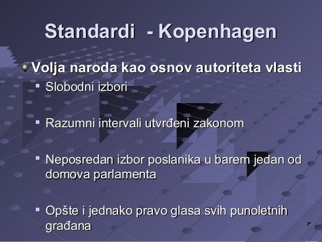 Standardi - Kopenhagen Volja naroda kao osnov autoriteta vlasti   Slobodni izbori    Razumni intervali utvrđeni zakonom ...