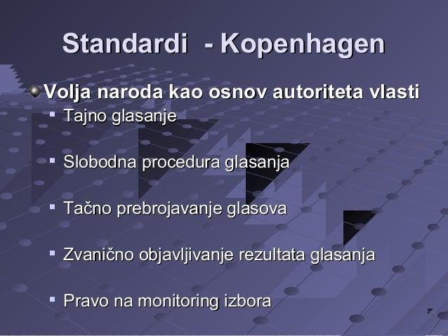 Standardi - Kopenhagen Volja naroda kao osnov autoriteta vlasti   Tajno glasanje    Slobodna procedura glasanja    Tačn...