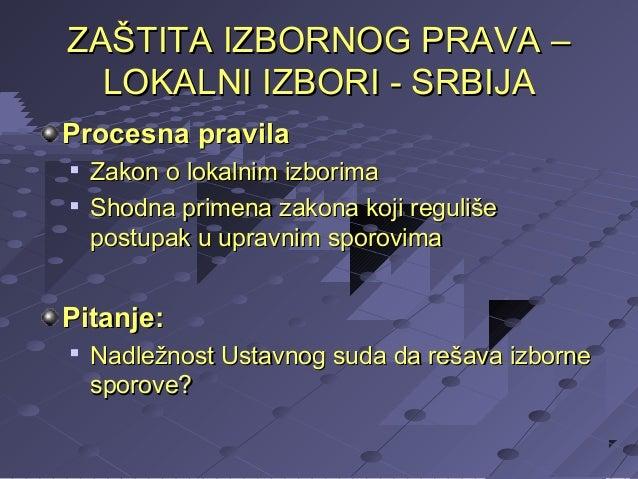 ZAŠTITA IZBORNOG PRAVA – LOKALNI IZBORI - SRBIJA Procesna pravila    Zakon o lokalnim izborima Shodna primena zakona koj...