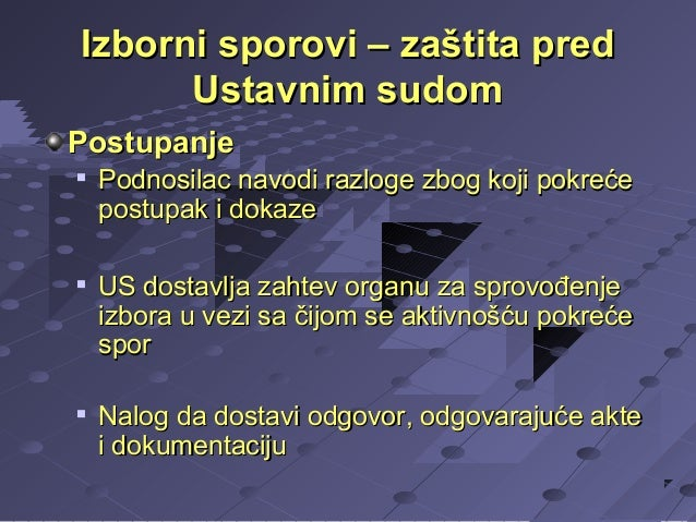 Izborni sporovi – zaštita pred Ustavnim sudom Postupanje       Podnosilac navodi razloge zbog koji pokreće postupak i d...
