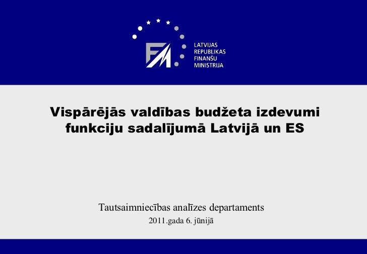 Vispārējās valdības budžeta izdevumifunkciju sadalījumā Latvijā un ES<br />Tautsaimniecības analīzes departaments<br />201...