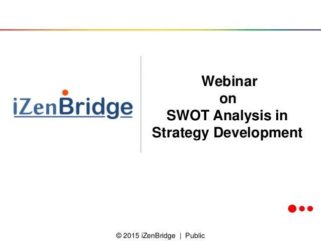 © 2015 iZenBridge | Public Webinar on SWOT Analysis in Strategy Development