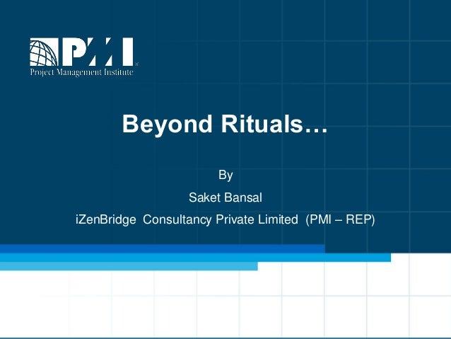 Beyond Rituals… By Saket Bansal  iZenBridge Consultancy Private Limited (PMI – REP)  1