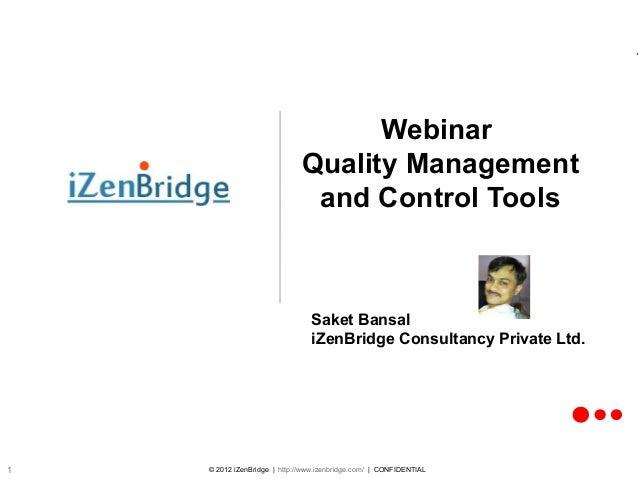© 2012 iZenBridge | http://www.izenbridge.com/ | CONFIDENTIAL1 Webinar Quality Management and Control Tools Saket Bansal i...