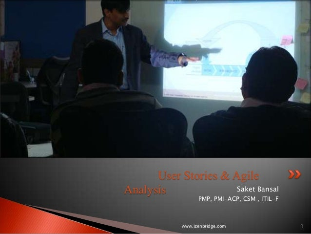 User Stories & AgileAnalysis              Saket Bansal                  PMP, PMI-ACP, CSM , ITIL-F            www.izenbrid...