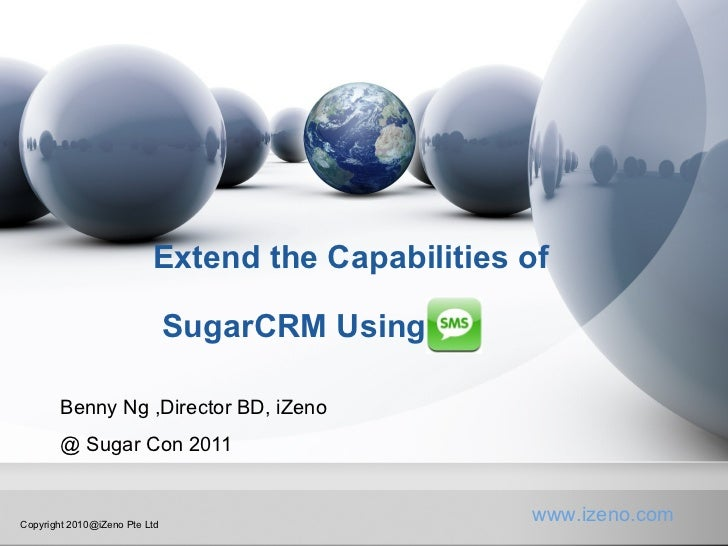 Extend the Capabilities of  SugarCRM Using  Benny Ng ,Director BD, iZeno @ Sugar Con 2011