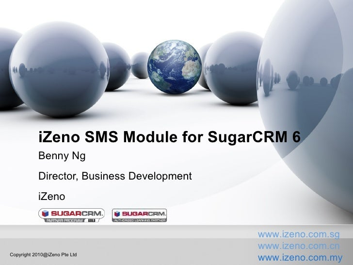 iZeno SMS Module for SugarCRM 6 Benny Ng Director, Business Development iZeno