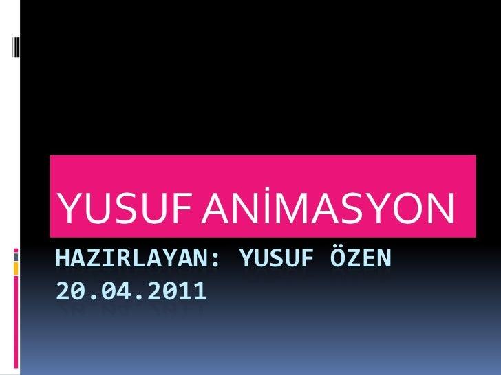 HAZIRLAYAN: YUSUF ÖZEN20.04.2011<br />YUSUF ANİMASYON<br />