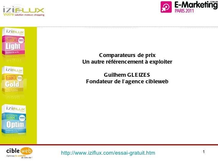 http://www.iziflux.com/essai-gratuit.htm   Comparateurs de prix Un autre référencement à exploiter Guilhem GLEIZES Fondate...