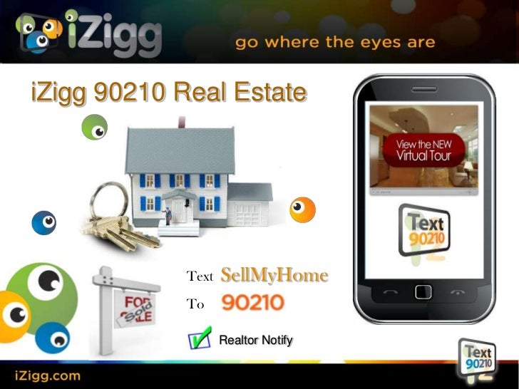 iZigg 90210 Real Estate<br />Text  SellMyHome<br />To<br />Realtor Notify<br />