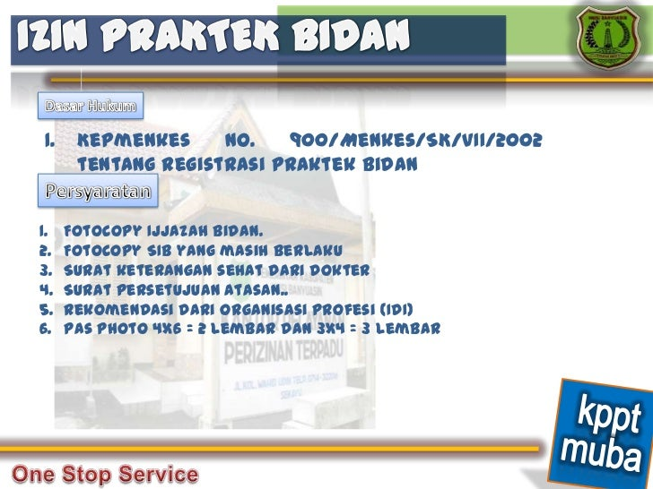 1.    Kepmenkes     No.   900/Menkes/SK/VII/2002      tentang Registrasi Praktek Bidan1.   Fotocopy Ijjazah Bidan.2.   Fot...