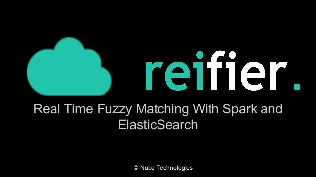 © Nube Technologies Real Time Fuzzy Matching With Spark and ElasticSearch